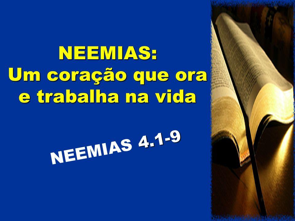 NEEMIAS: Um coração que ora e trabalha na vida 4.1-9 NEEMIAS 4.1-9