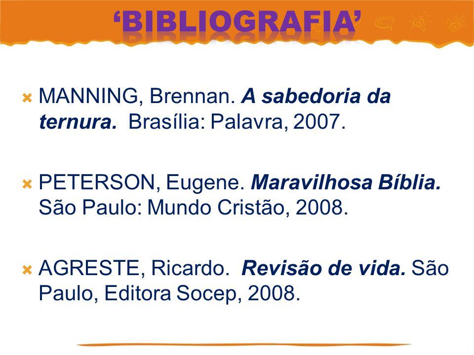 MANNING, Brennan. A sabedoria da ternura. Brasília: Palavra, 2007. PETERSON, Eugene. Maravilhosa Bíblia. São Paulo: Mundo Cristão, 2008. AGRESTE, Rica