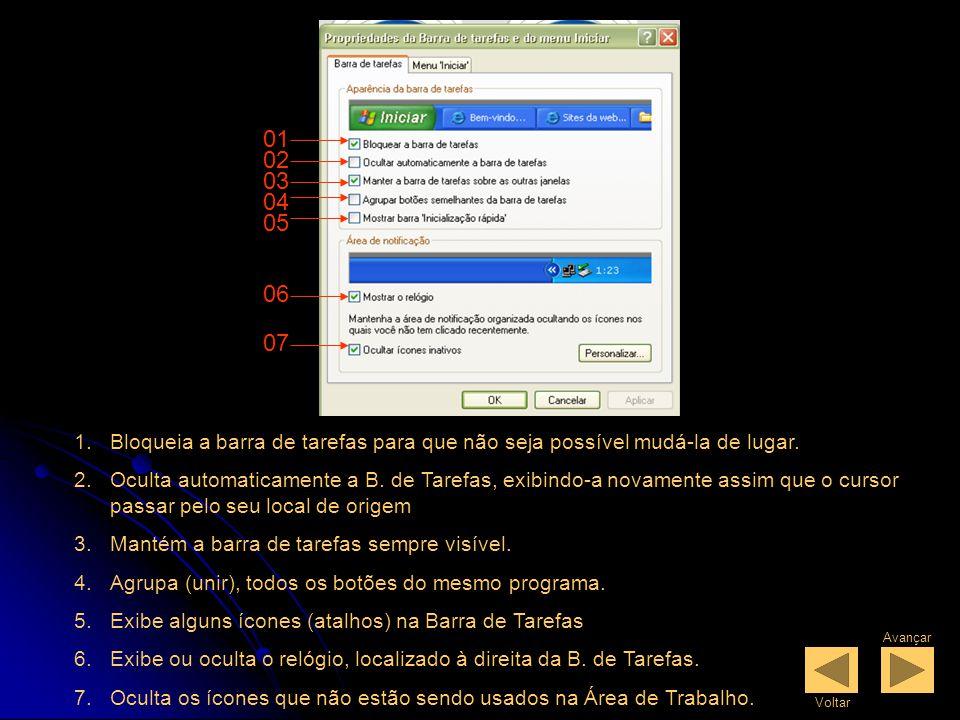 Propriedades da Barra de Tarefas 1.Clique com o Botão Direito do Mouse sobre a Barra de Tarefas 2.Em seguida dê um clique na opção Propriedades.