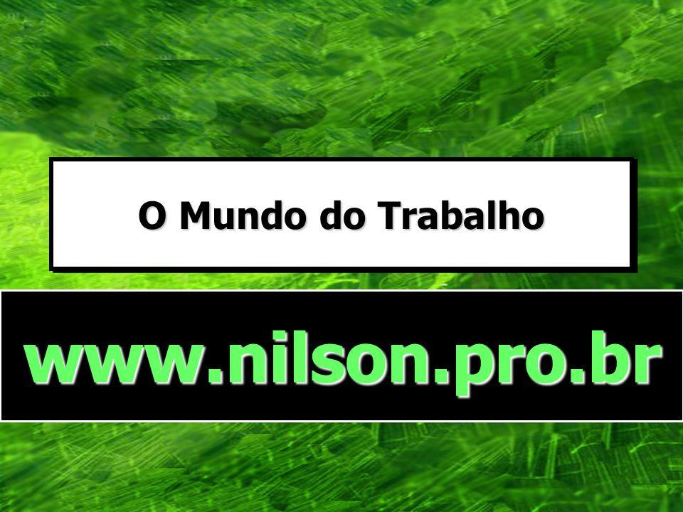 www.nilson.pro.br O Mundo do Trabalho www.nilson.pro.br