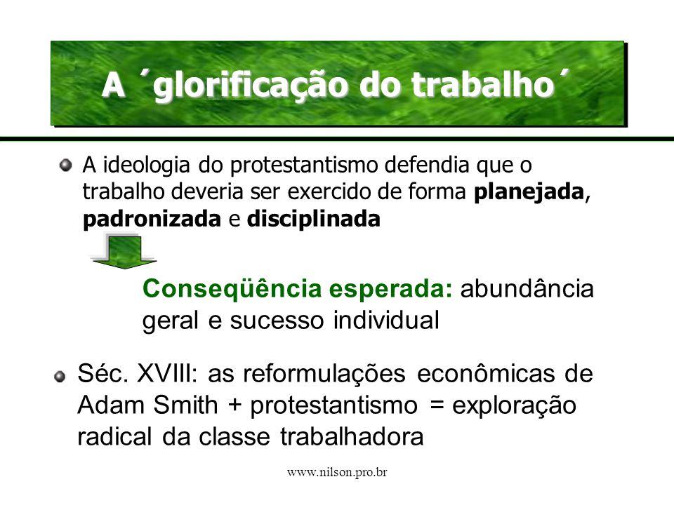 www.nilson.pro.br A ética protestante do trabalho Demanda de uma ideologia que valorizasse o trabalho em oposição ao ócio. Weber: mostra que o protest