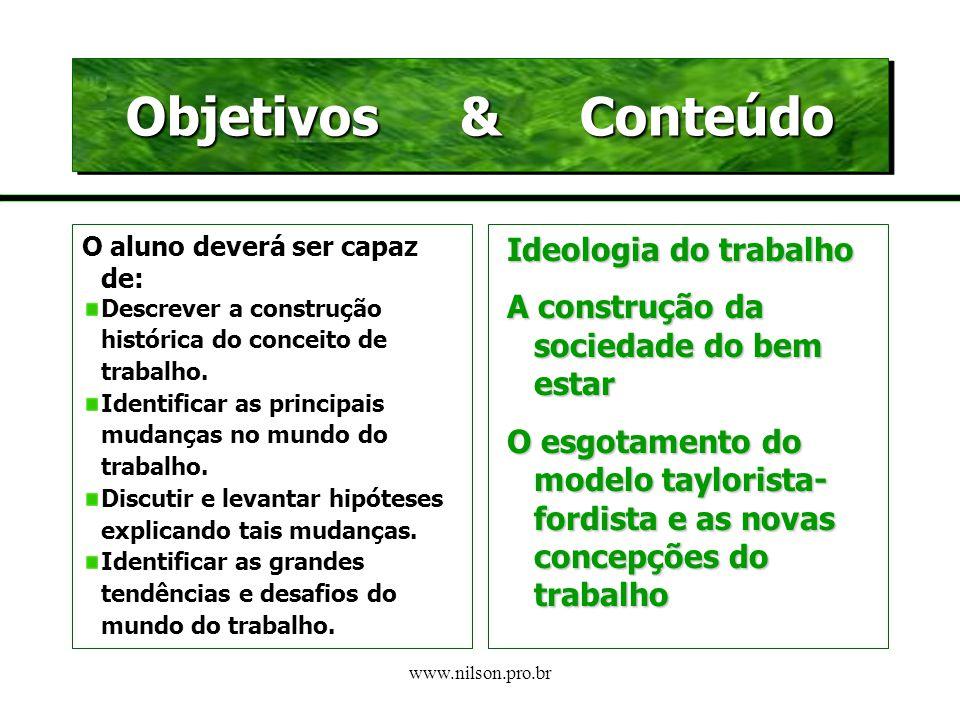 www.nilson.pro.br Modo pelo qual o trabalho é gerido (dividido, organizado, controlado) Vínculo com estruturas sociais econômicas e políticas (força de trabalho, ritmo de crescimento, etc) Tecnologia, condições materiais e/ou ambientais