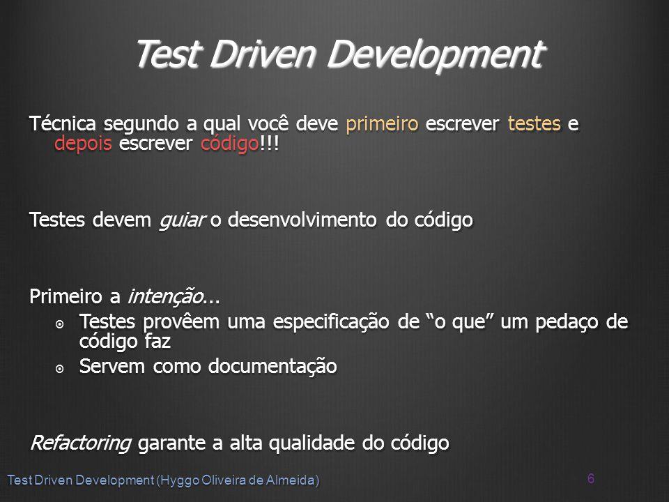 Test Driven Development Técnica segundo a qual você deve primeiro escrever testes e depois escrever código!!.