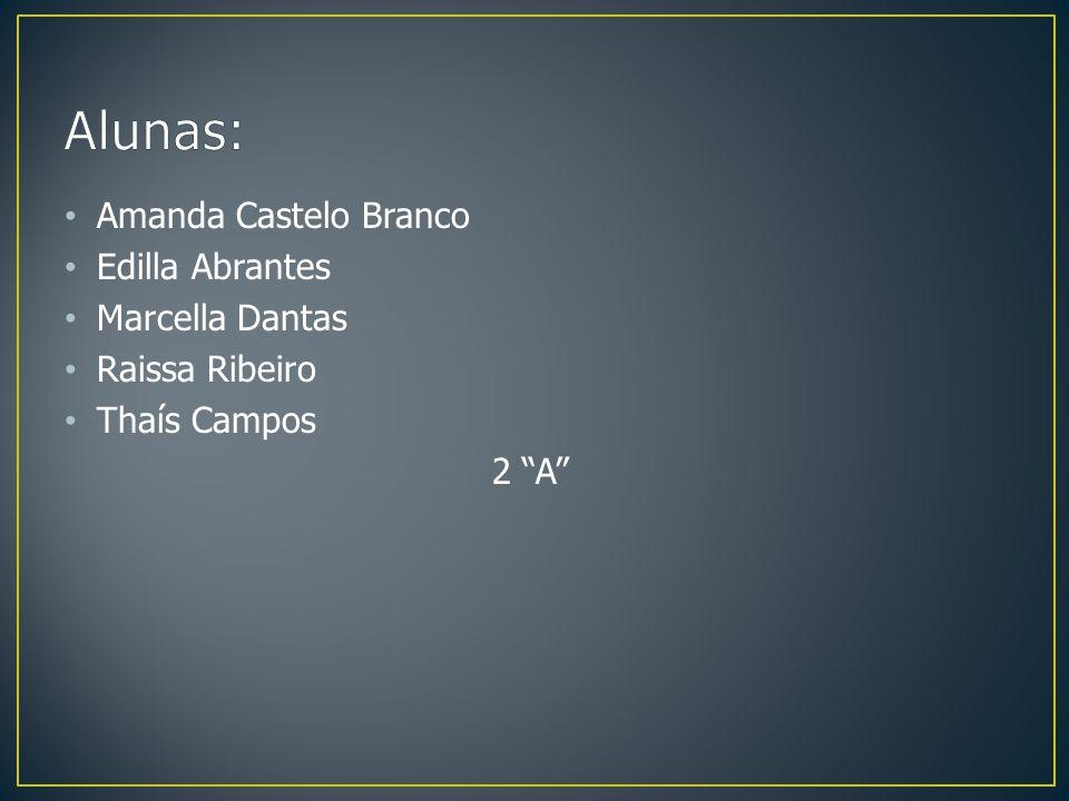 Amanda Castelo Branco Edilla Abrantes Marcella Dantas Raissa Ribeiro Thaís Campos 2 A