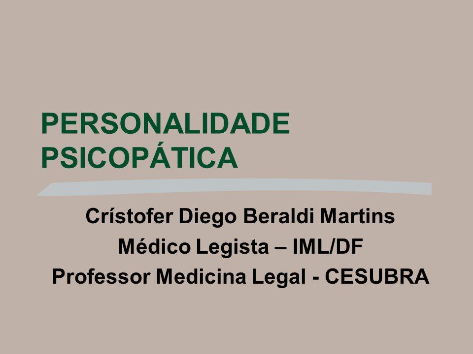 PERSONALIDADE PSICOPÁTICA Crístofer Diego Beraldi Martins Médico Legista – IML/DF Professor Medicina Legal - CESUBRA