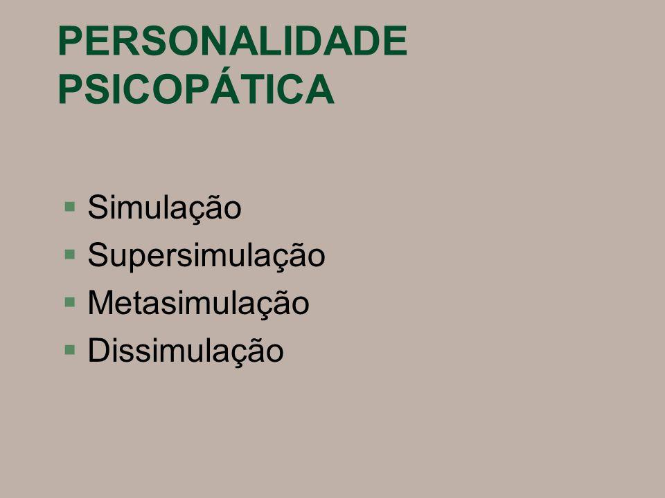 PERSONALIDADE PSICOPÁTICA §Simulação §Supersimulação §Metasimulação §Dissimulação