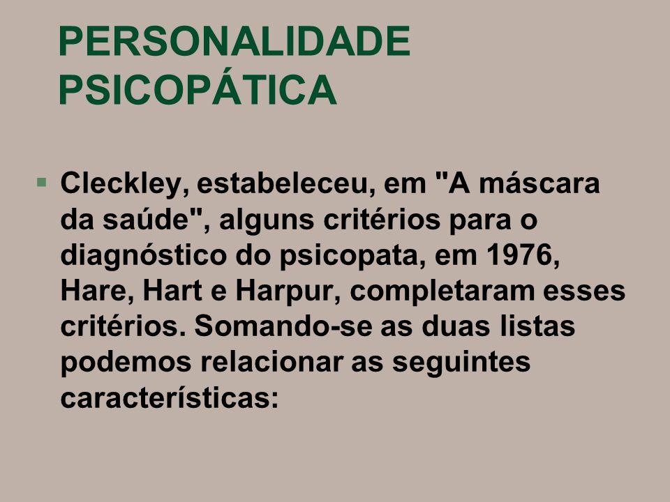 PERSONALIDADE PSICOPÁTICA §Cleckley, estabeleceu, em
