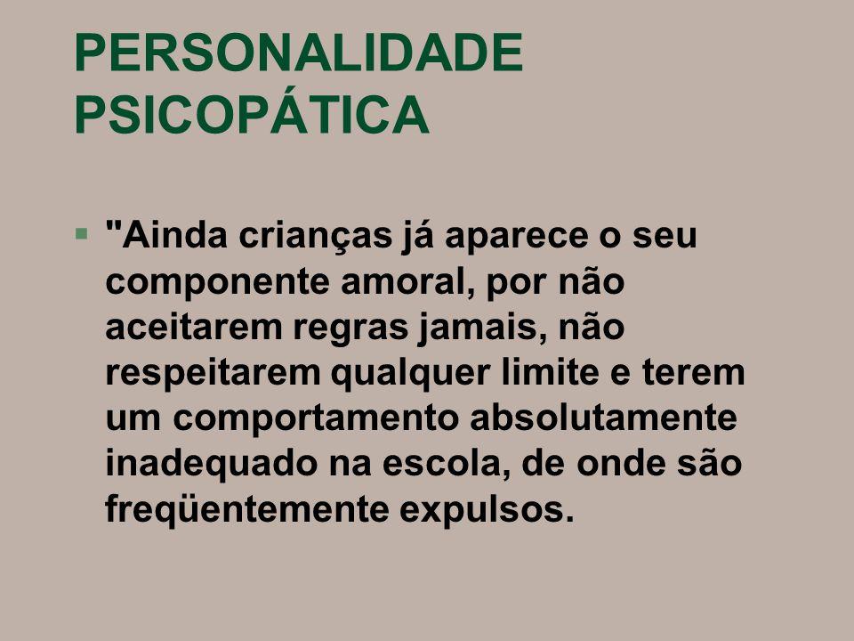 PERSONALIDADE PSICOPÁTICA §