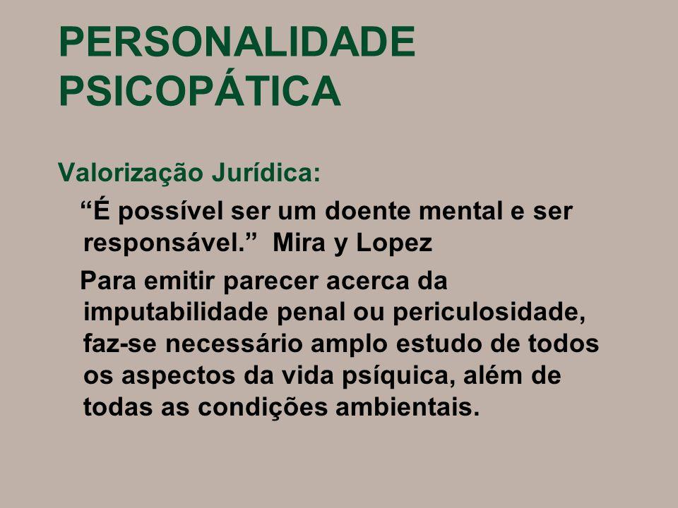 PERSONALIDADE PSICOPÁTICA Valorização Jurídica: É possível ser um doente mental e ser responsável. Mira y Lopez Para emitir parecer acerca da imputabi