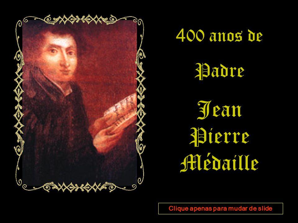 4 00 anos de Padre Jean Pierre Médaille Clique apenas para mudar de slide
