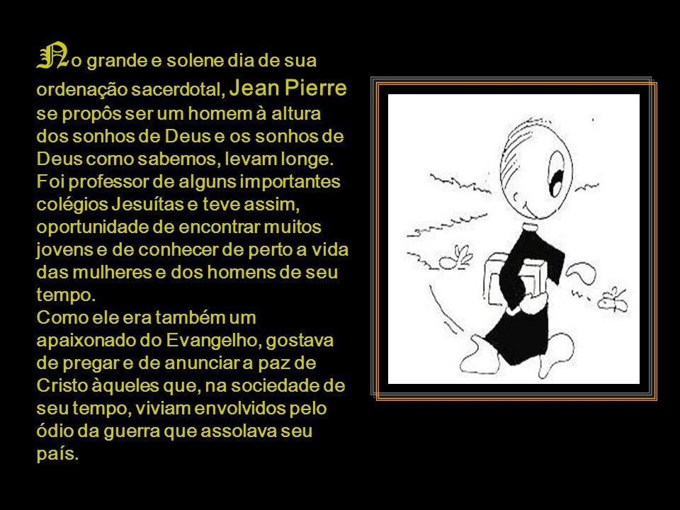 O s sonhos de Jean Pierre eram muito preciosos e ele teve o cuidado de estar muito atento cada vez que lhe afloravam à sua mente e ao seu coração. Um