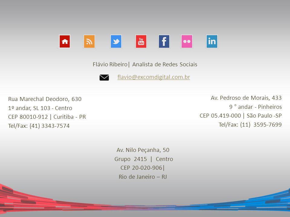 Flávio Ribeiro| Analista de Redes Sociais flavio@excomdigital.com.br Rua Marechal Deodoro, 630 1º andar, SL 103 - Centro CEP 80010-912 | Curitiba - PR
