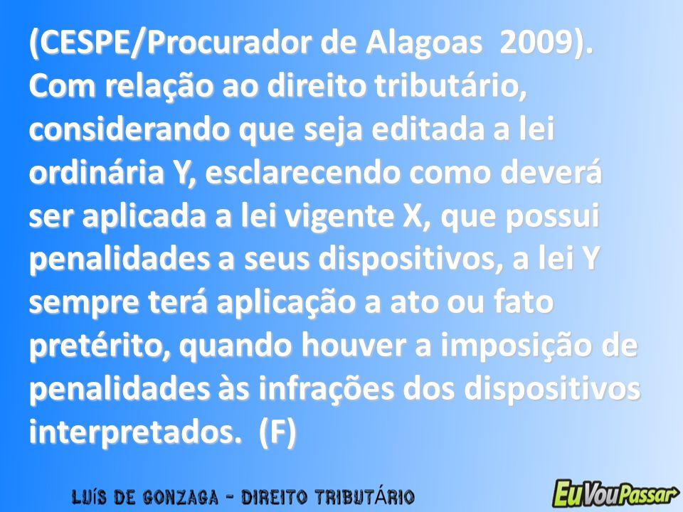 (CESPE/Procurador de Alagoas 2009). Com relação ao direito tributário, considerando que seja editada a lei ordinária Y, esclarecendo como deverá ser a
