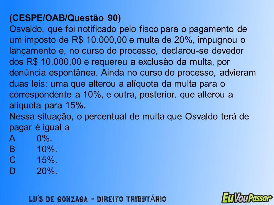 (CESPE/OAB/Questão 90) Osvaldo, que foi notificado pelo fisco para o pagamento de um imposto de R$ 10.000,00 e multa de 20%, impugnou o lançamento e,