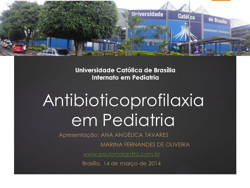 Antibioticoprofilaxia em Pediatria Apresentação: ANA ANGÉLICA TAVARES MARINA FERNANDES DE OLIVEIRA www.paulomargotto.com.br Brasília, 14 de março de 2