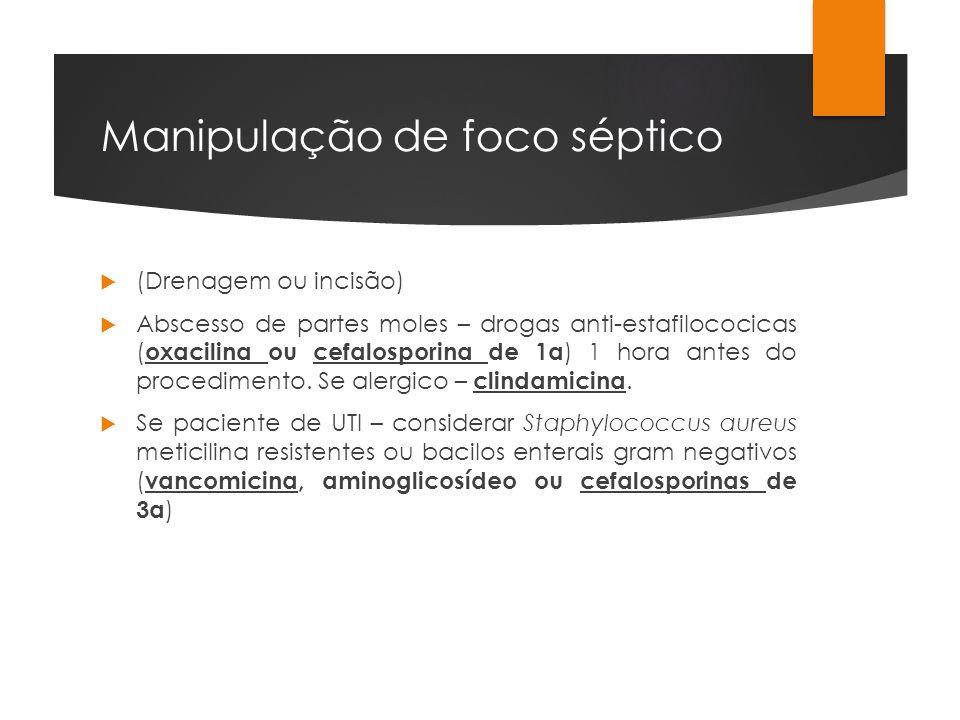 Manipulação de foco séptico (Drenagem ou incisão) Abscesso de partes moles – drogas anti-estafilococicas ( oxacilina ou cefalosporina de 1a ) 1 hora a