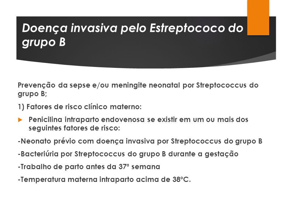 Doença invasiva pelo Estreptococo do grupo B Prevenção da sepse e/ou meningite neonatal por Streptococcus do grupo B; 1) Fatores de risco clínico mate