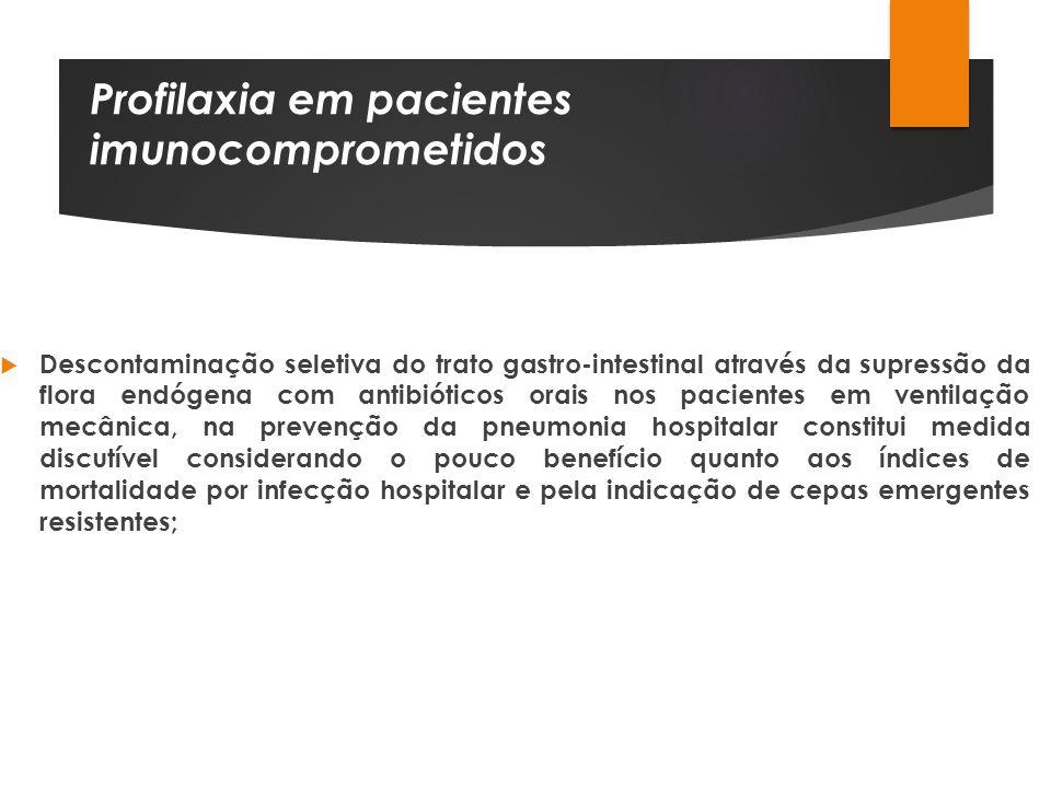 Profilaxia em pacientes imunocomprometidos Descontaminação seletiva do trato gastro-intestinal através da supressão da flora endógena com antibióticos