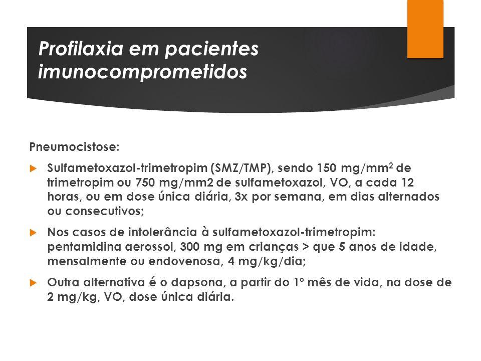 Profilaxia em pacientes imunocomprometidos Pneumocistose: Sulfametoxazol-trimetropim (SMZ/TMP), sendo 150 mg/mm 2 de trimetropim ou 750 mg/mm2 de sulf
