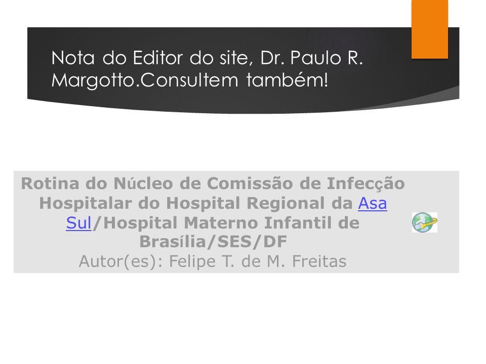 Nota do Editor do site, Dr. Paulo R. Margotto.Consultem também! Rotina do N ú cleo de Comissão de Infec ç ão Hospitalar do Hospital Regional da Asa Su