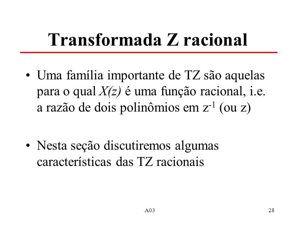 28 Transformada Z racional Uma família importante de TZ são aquelas para o qual X(z) é uma função racional, i.e. a razão de dois polinômios em z -1 (o