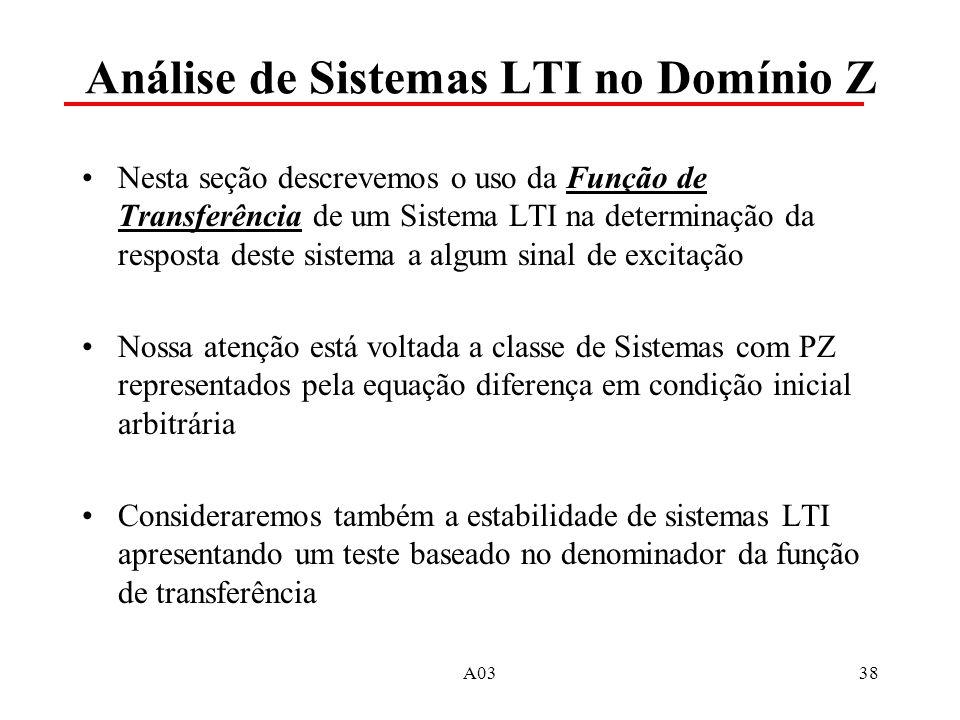 A0338 Análise de Sistemas LTI no Domínio Z Nesta seção descrevemos o uso da Função de Transferência de um Sistema LTI na determinação da resposta dest