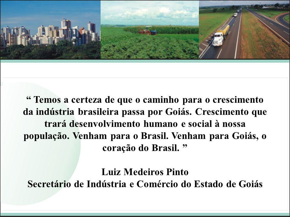 Temos a certeza de que o caminho para o crescimento da indústria brasileira passa por Goiás. Crescimento que trará desenvolvimento humano e social à n
