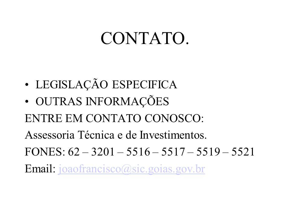 CONTATO. LEGISLAÇÃO ESPECIFICA OUTRAS INFORMAÇÕES ENTRE EM CONTATO CONOSCO: Assessoria Técnica e de Investimentos. FONES: 62 – 3201 – 5516 – 5517 – 55