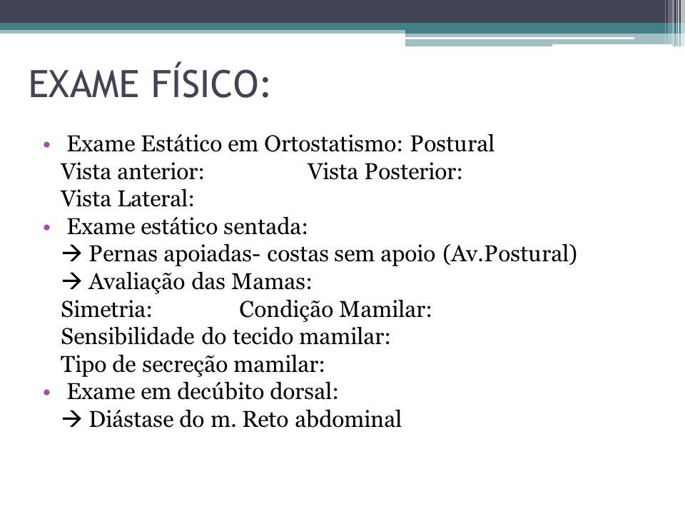 EXAME FÍSICO: Exame Estático em Ortostatismo: Postural Vista anterior:Vista Posterior: Vista Lateral: Exame estático sentada: Pernas apoiadas- costas