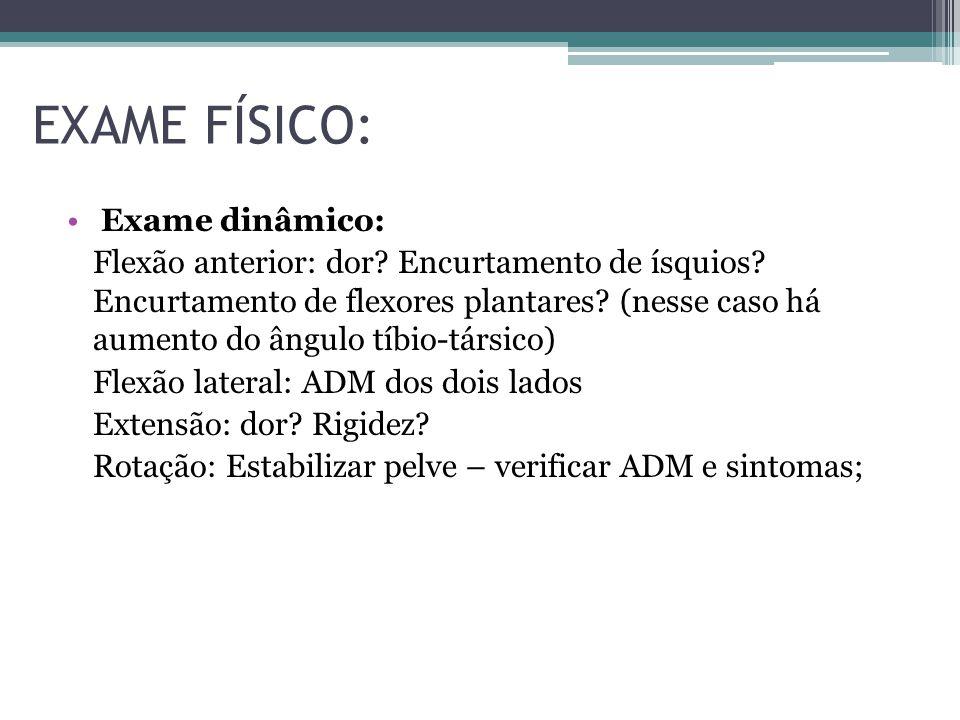 EXAME FÍSICO Avaliação neurológica: Parestesia.Dor irradiada.
