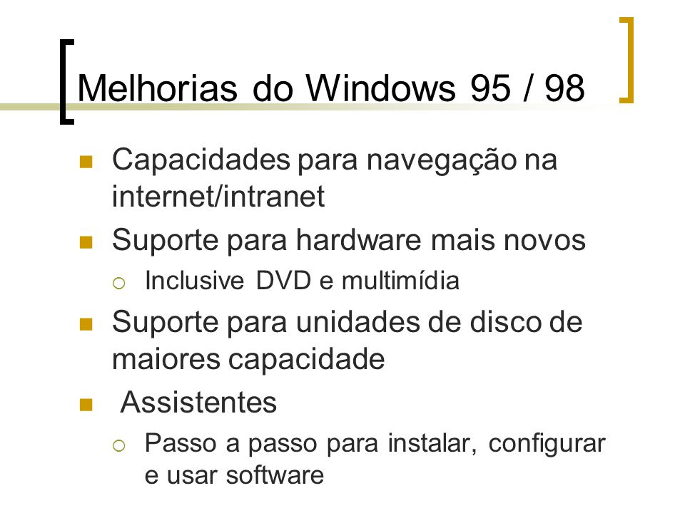 Melhorias do Windows 95 / 98 Capacidades para navegação na internet/intranet Suporte para hardware mais novos Inclusive DVD e multimídia Suporte para