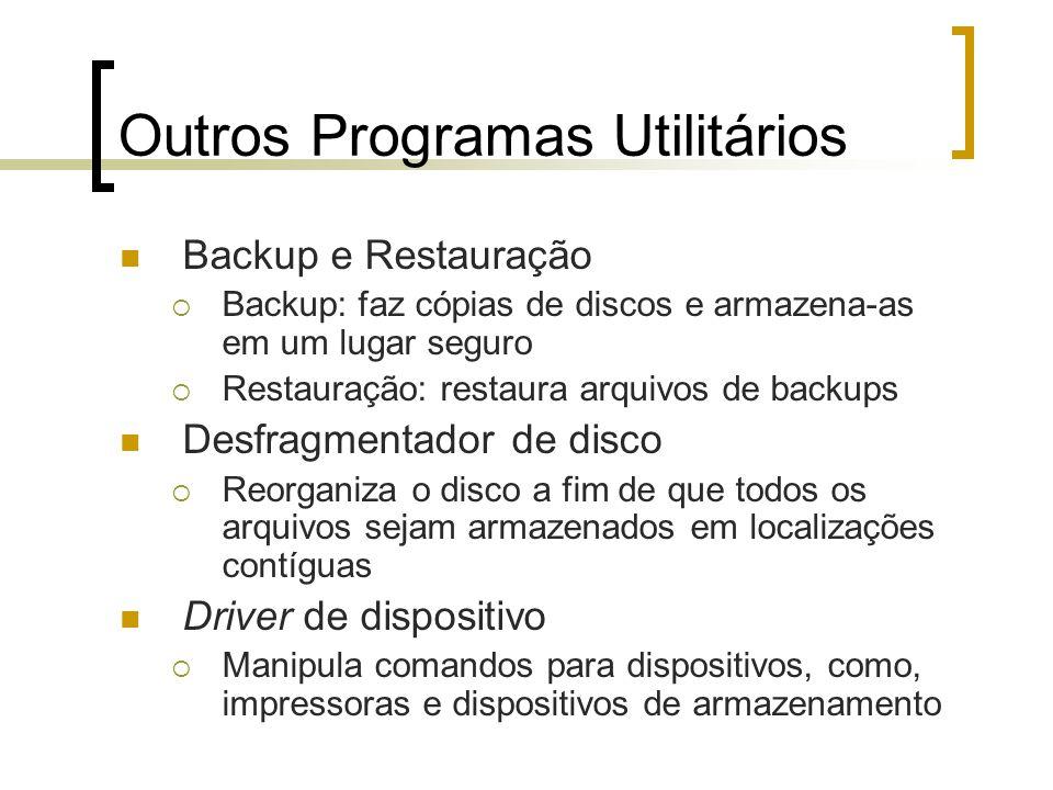 Outros Programas Utilitários Backup e Restauração Backup: faz cópias de discos e armazena-as em um lugar seguro Restauração: restaura arquivos de back