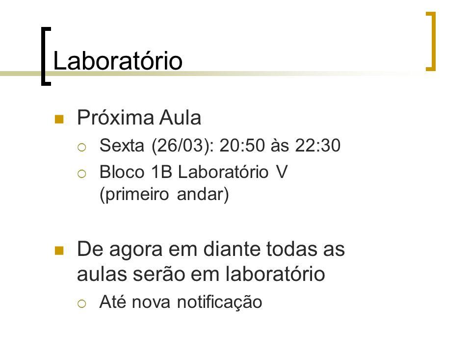 Laboratório Próxima Aula Sexta (26/03): 20:50 às 22:30 Bloco 1B Laboratório V (primeiro andar) De agora em diante todas as aulas serão em laboratório