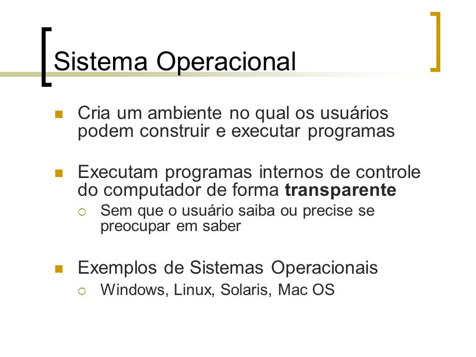 Microsoft Windows Iniciou-se como um ambiente operacional para o MS-DOS Não era um sistema operacional completo Necessitava do MS-DOS Usa uma interface gráfica Os usuários podem usar os comandos e a interface do DOS Agora é uma família completa de sistemas operacionais