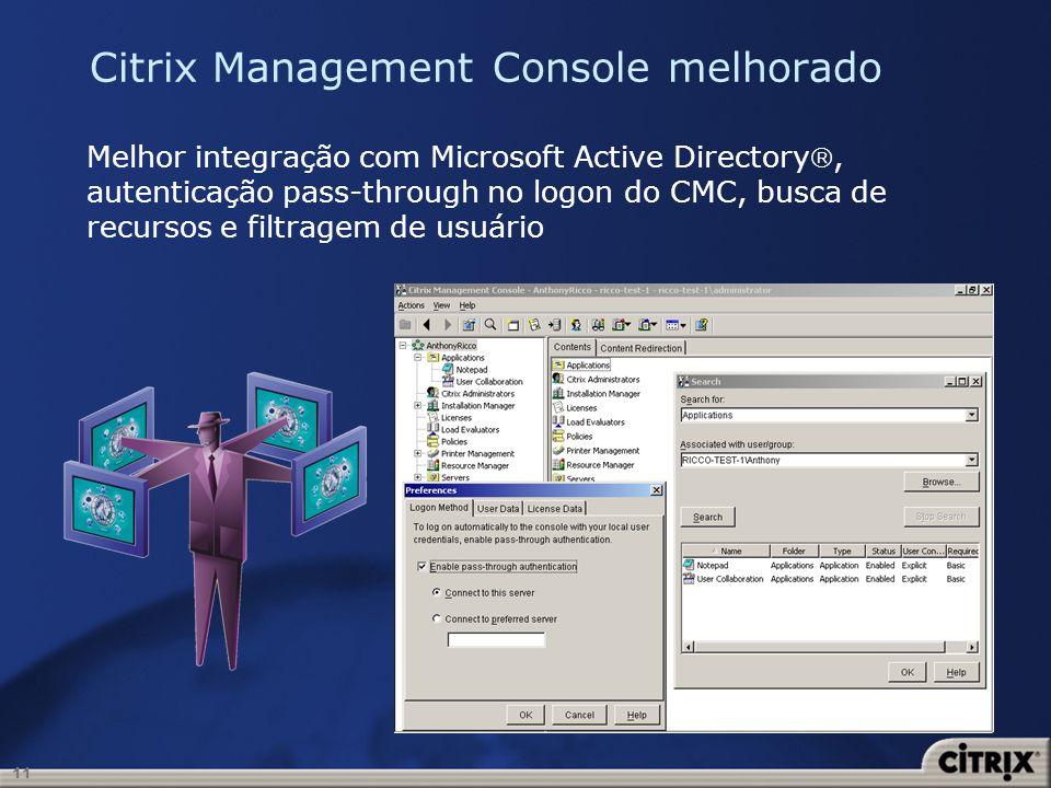 11 Citrix Management Console melhorado Melhor integração com Microsoft Active Directory, autenticação pass-through no logon do CMC, busca de recursos