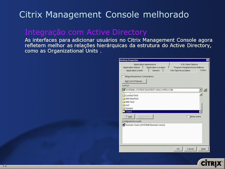 12 Citrix Management Console melhorado Integração com Active Directory As interfaces para adicionar usuários no Citrix Management Console agora reflet
