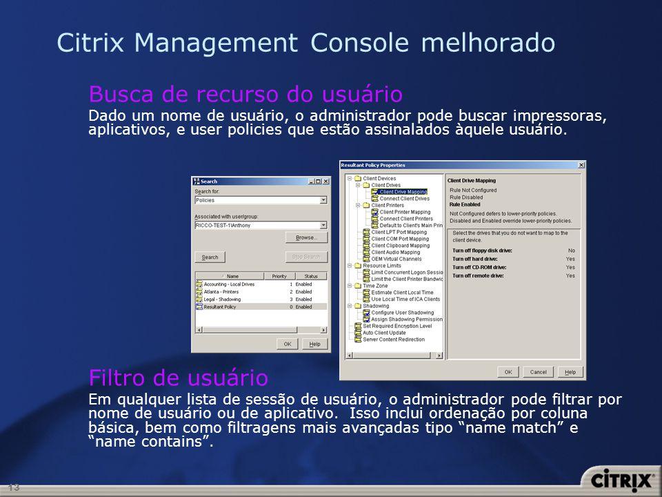 13 Citrix Management Console melhorado Busca de recurso do usuário Dado um nome de usuário, o administrador pode buscar impressoras, aplicativos, e us