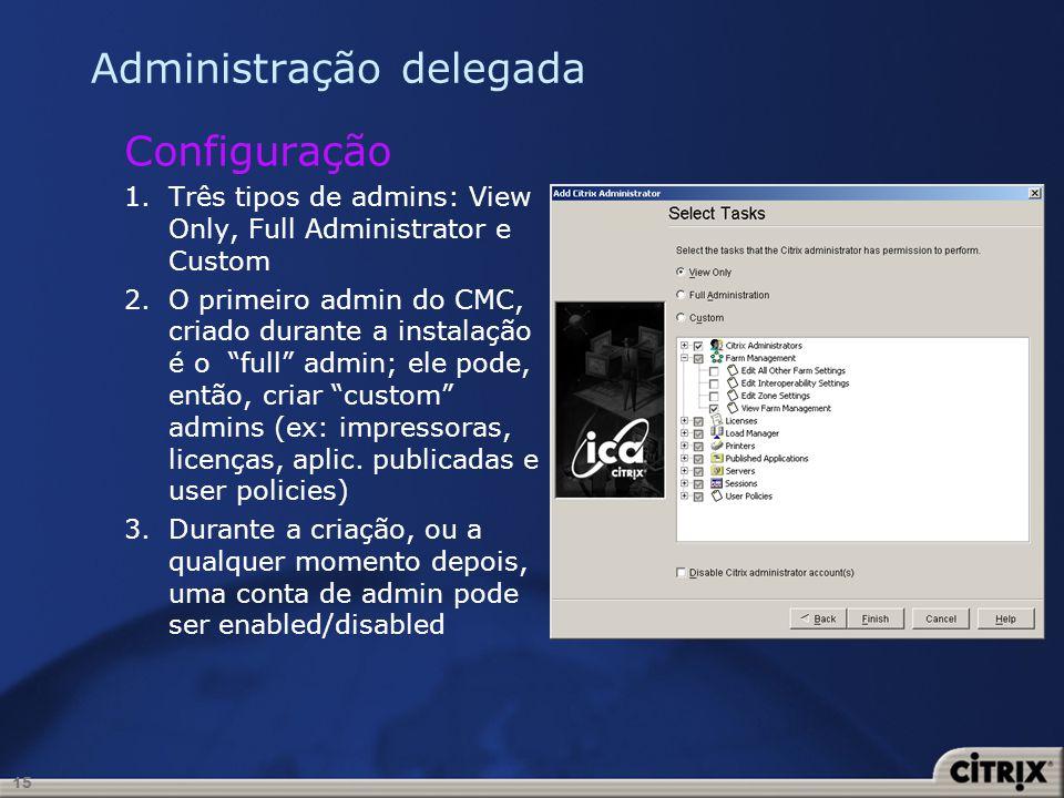 15 Administração delegada Configuração 1.Três tipos de admins: View Only, Full Administrator e Custom 2.O primeiro admin do CMC, criado durante a inst