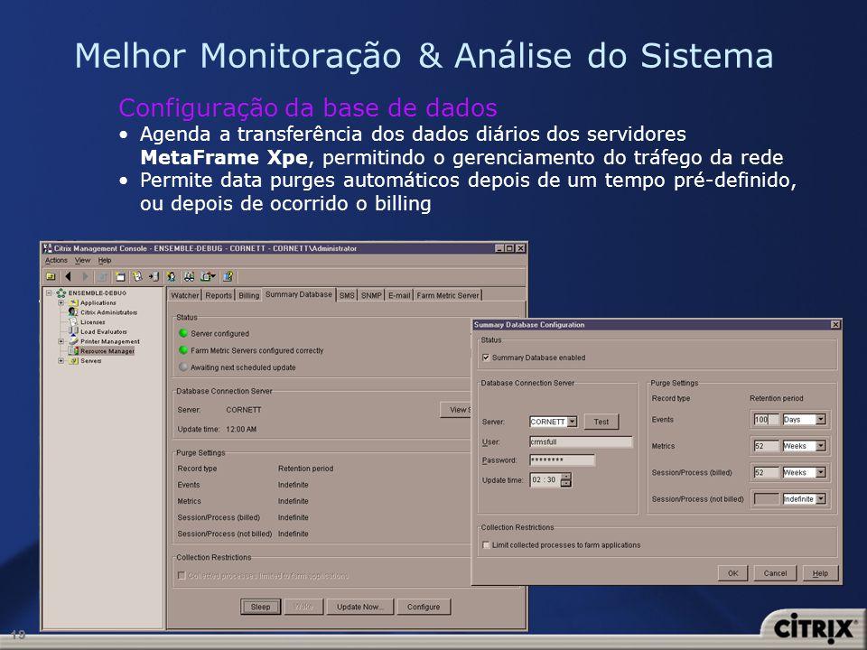 19 Melhor Monitoração & Análise do Sistema Configuração da base de dados Agenda a transferência dos dados diários dos servidores MetaFrame Xpe, permit