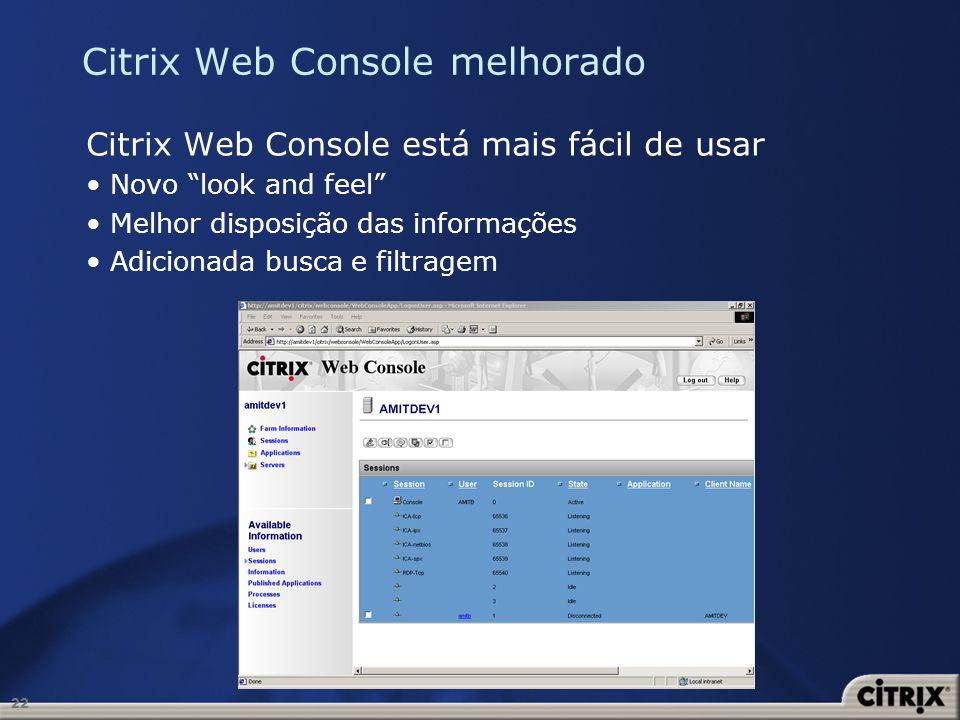 22 Citrix Web Console melhorado Citrix Web Console está mais fácil de usar Novo look and feel Melhor disposição das informações Adicionada busca e fil