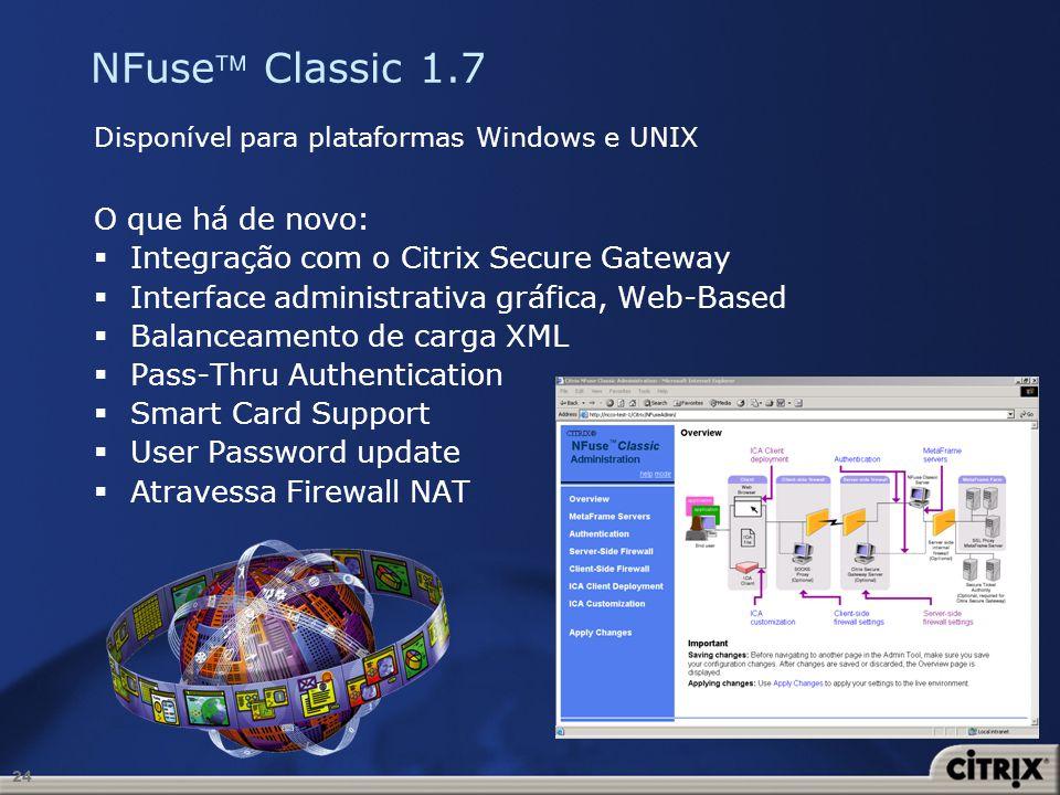 24 NFuse Classic 1.7 O que há de novo: Integração com o Citrix Secure Gateway Interface administrativa gráfica, Web-Based Balanceamento de carga XML P