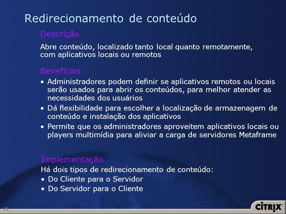 29 Redirecionamento de conteúdo Benefícios Administradores podem definir se aplicativos remotos ou locais serão usados para abrir os conteúdos, para m