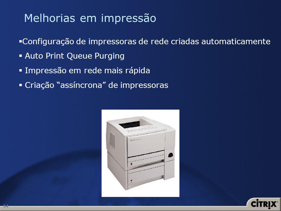 34 Melhorias em impressão Configuração de impressoras de rede criadas automaticamente Auto Print Queue Purging Impressão em rede mais rápida Criação a