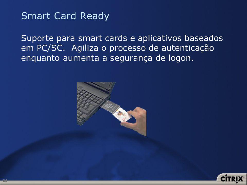 38 Smart Card Ready Suporte para smart cards e aplicativos baseados em PC/SC. Agiliza o processo de autenticação enquanto aumenta a segurança de logon