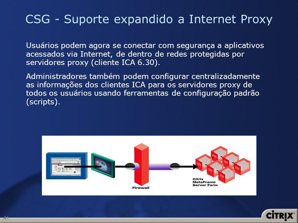 41 CSG - Suporte expandido a Internet Proxy Usuários podem agora se conectar com segurança a aplicativos acessados via Internet, de dentro de redes pr