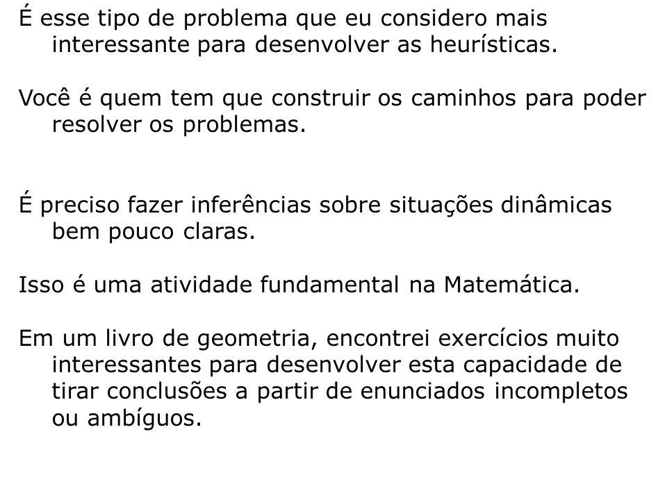 É esse tipo de problema que eu considero mais interessante para desenvolver as heurísticas.