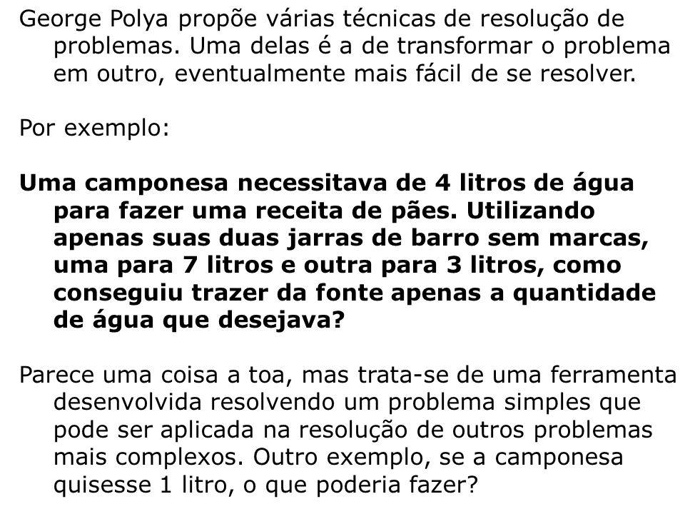 George Polya propõe várias técnicas de resolução de problemas.