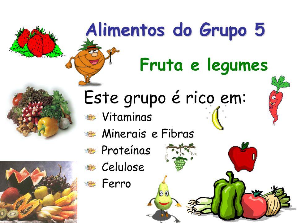 Alimentos do Grupo 5 Este grupo é rico em: Vitaminas Minerais e Fibras Proteínas Celulose Ferro Fruta e legumes