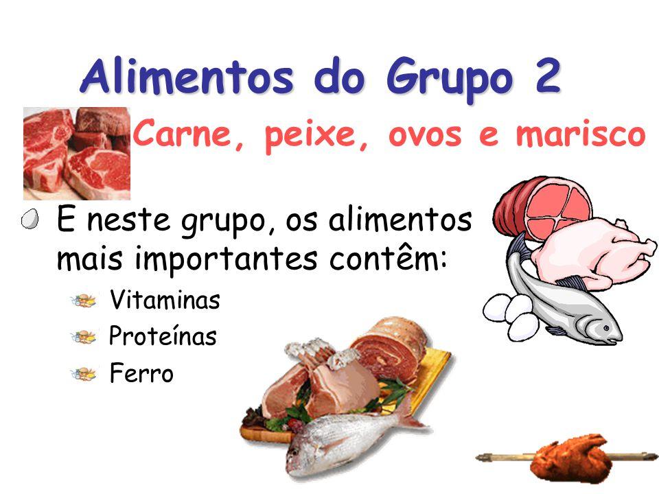 Alimentos do Grupo 2 E neste grupo, os alimentos mais importantes contêm: Vitaminas Proteínas Ferro Carne, peixe, ovos e marisco