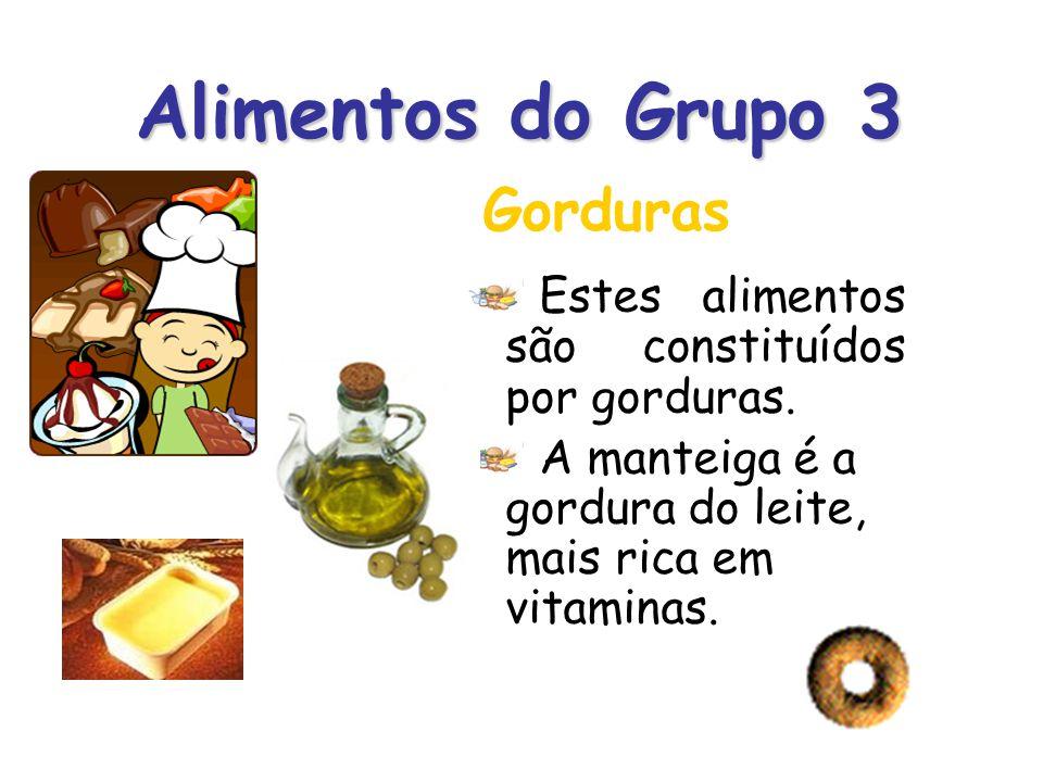 Alimentos do Grupo 4 Os alimentos deste grupo são ricos em calorias; dão-nos força, e a energia de que necessitamos para brincar e estudar.